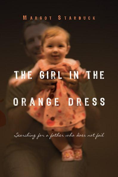 The Girl in the Orange Dress: Searching For a Father Who Does Not Fail