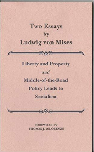 Two Essays by Ludwig von Mises: Liberty and Property; Middle-of-the-Road Policy Leads to Socialism