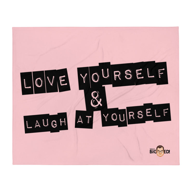 Love Yourself & Laugh At Yourself Pink Throw Blanket
