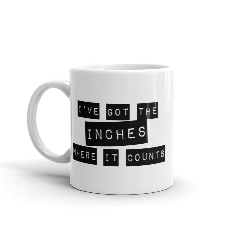 I've Got The Inches Where It Counts Mug