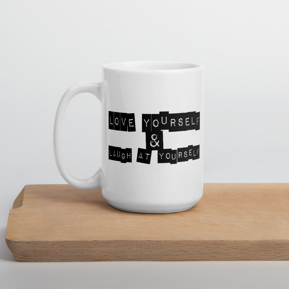 Love Yourself & Laugh At Yourself Mug