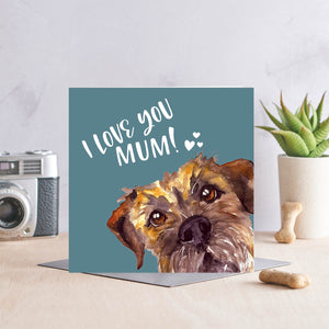 I Love You Mum - Border Terrier