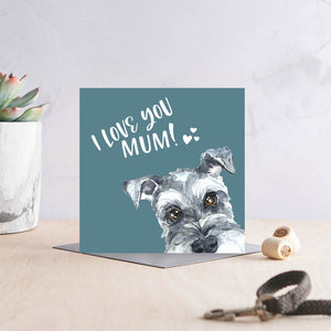 I Love You Mum - Schnauzer