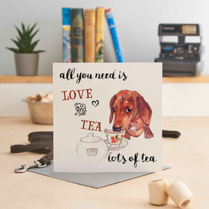 All you need is Love and Tea, lots of Tea - Greeting Card