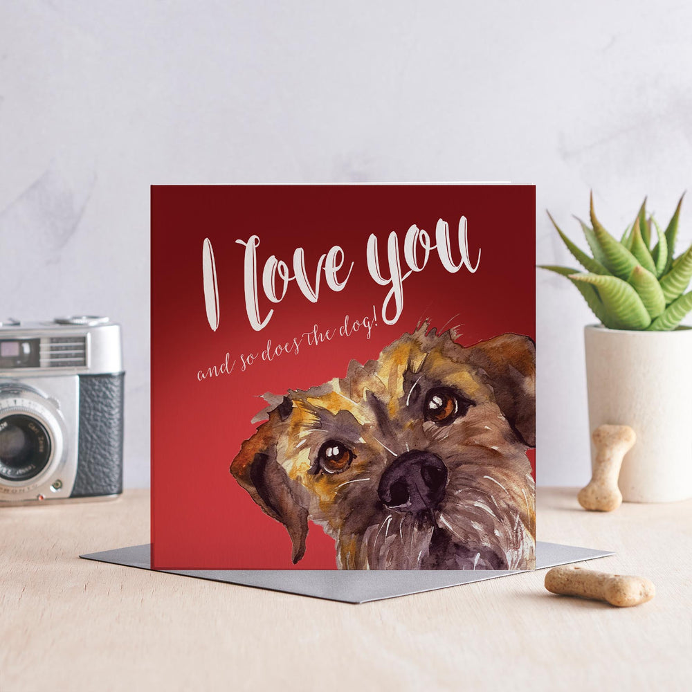 I love you and so does the dog - Border Terrier