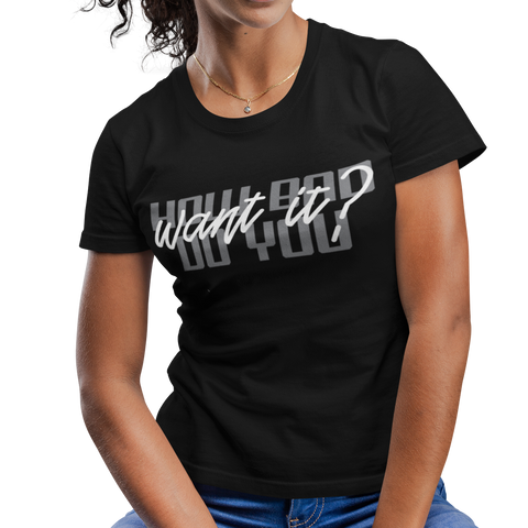 How bad do you want it? T-Shirt - Fistbump