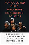 For Colored Girls Who Have Considered Politics- Donna Brazile,Yolanda Caraway, Leah Daughtry, Minyon Moore