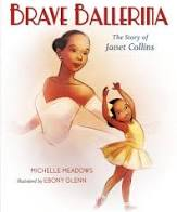 Brave Ballerina:The Story of Janet Collins- Michelle Meadows