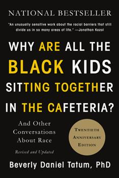 Why are All the Blak Kids sitting together in the cafeteria?- Beverly Daniel Tatum,PhD