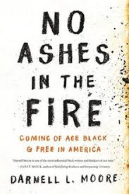 No Ashes in the Fire: Coming of Age Black & Free in America- Darnell L Moore