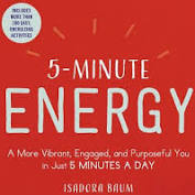 5 Minute Energy: A more vibrant,Engaged,and Purposeful You in 5 minutes a Day-Isadora Daum