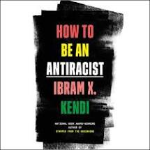 How to Be an Antiracist- Ibram X Kendi