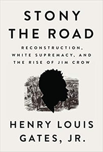 Stony the road: Reconstruction, white supremacy,and the rise of jim crow- Dr Henry Louis Gates Jr
