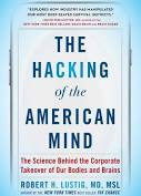 The Hacking of the American Mind: The Science Behind the Corporate Takeover of Our Bodies and Brains -Author Robert H. Lustig, MD, MSL