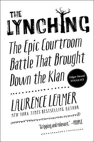 The Lynching: The Epic Courtroom Battle that Brought down the Klan-Laurence Leamer