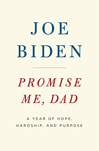 Promis Me, Dad: A Year of Hope, Hardship, and Purpose: Joe Biden
