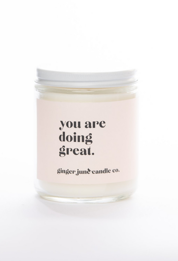 YOU ARE DOING GREAT • NON TOXIC SOY CANDLE