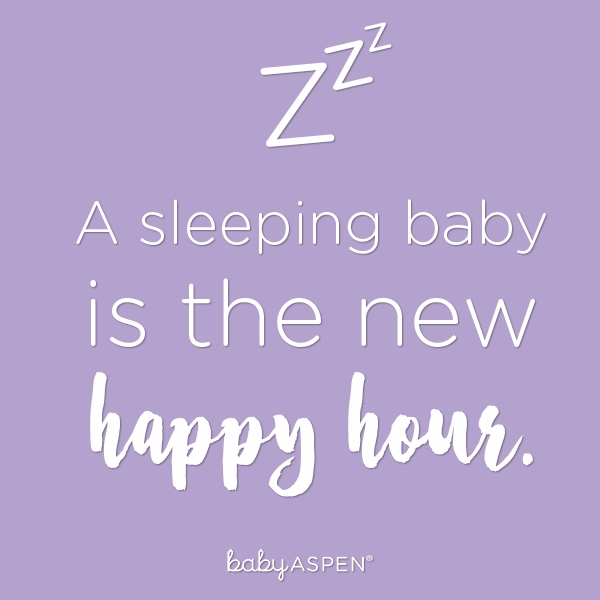 A sleeping baby is the new happy hour. | Parenthood Quote | @babyaspen