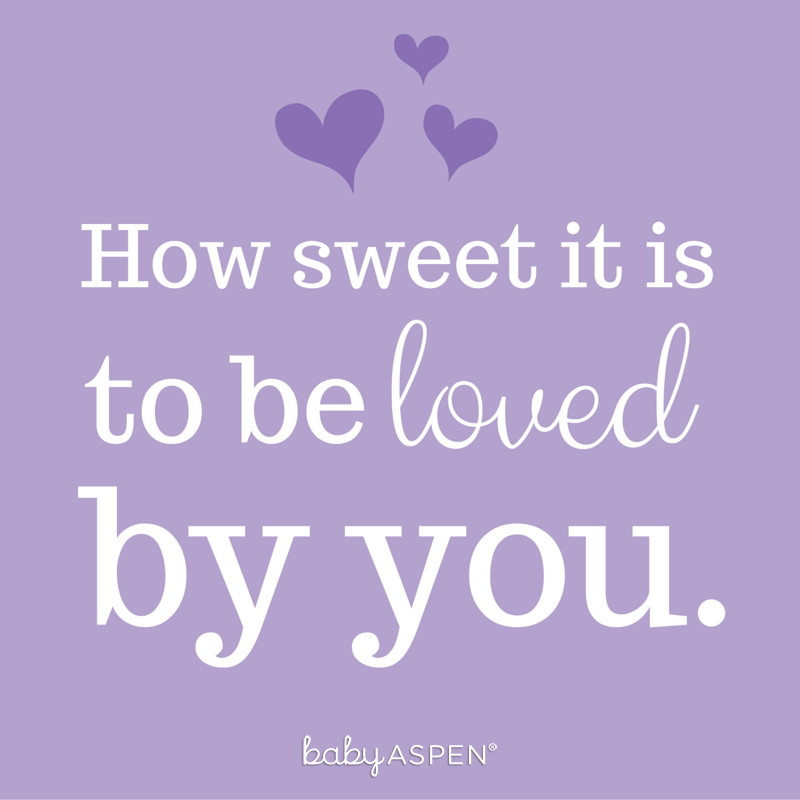 How sweet it is to be loved by you. | Parenthood Quote | @babyaspen