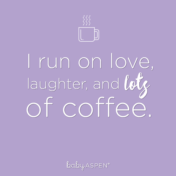 I Run On Love Laughter and Lots of Coffee | Parenthood Quote | @babyaspen