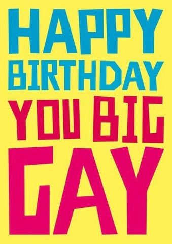 Happy Birthday You Big Gay