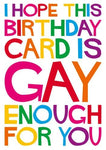 I Hope This Birthday Card Is Gay Enough For You