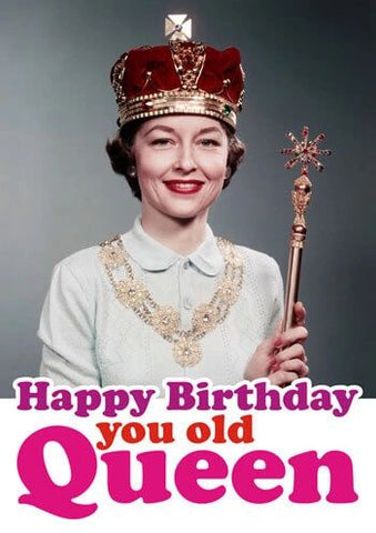 Happy Birthday You Old Queen