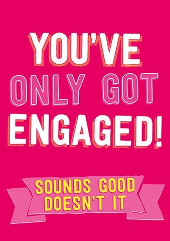 You've Only Got Engaged