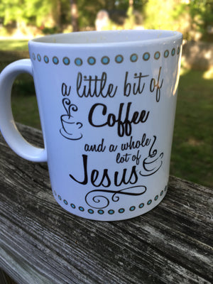 personalized coffee mug, a little bit of coffee and a whole lot of jesus