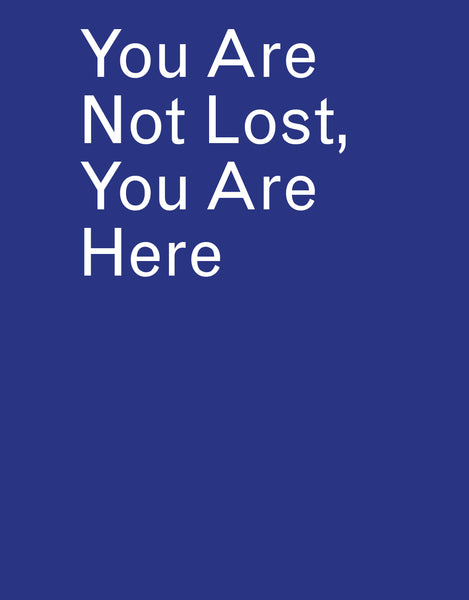 You Are Not Lost, You Are Here