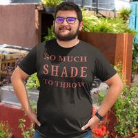 So Much Shade Tee-shirt-Kween Tees