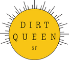 Dirt Queen SF