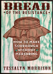 Bread of the Resistance: Make Sourdough without Measuring