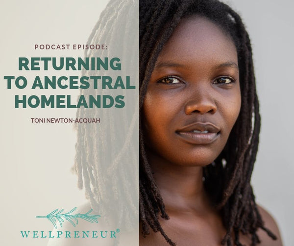 FLOWERS & MOONDUST X WELLPRENEUR PODCAST - RETURNING TO ANCESTRAL HOMELANDS