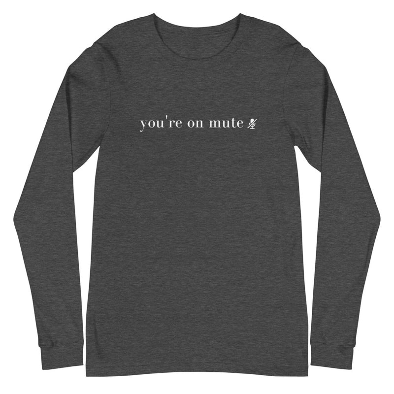 You're On Mute Long Sleeve