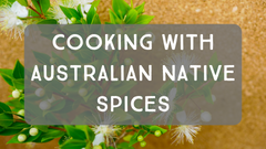 Cooking with Australian Native Spices