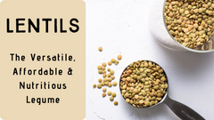 Lentils - The Versatile, Affordable & Nutritious Legume
