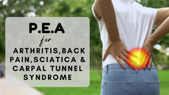 P.E.A. FOR ARTHRITIS, BACK PAIN, SCIATICA AND CARPAL TUNNEL SYNDROME