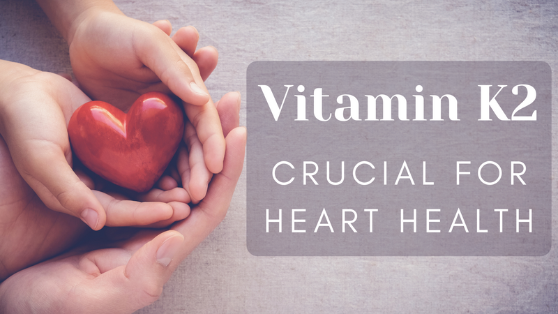 Vitamin K2 - Crucial for Heart Health
