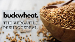 Buckwheat - The Versatile Pseudo-cereal