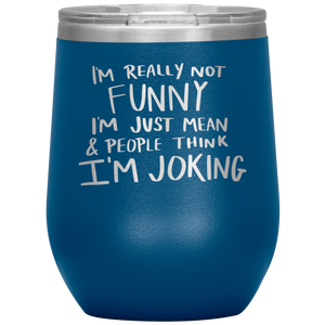 I'm Not Really Funny, Wine Tumbler