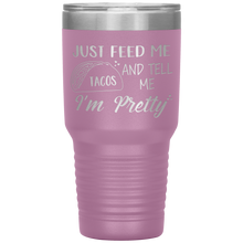 Load image into Gallery viewer, Just Feed Me Tacos and Tell Me I'm Pretty, 30oz Tumbler