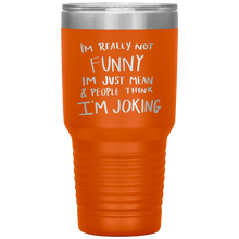 Load image into Gallery viewer, I'm Not Really Funny, 30oz Tumbler