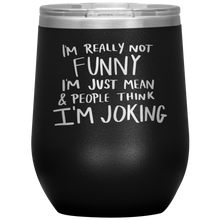 Load image into Gallery viewer, I'm Not Really Funny, Wine Tumbler