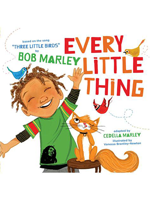 Every Little Thing Based on the song 'Three Little Birds' by Bob Marley