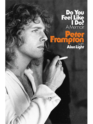 Do You Feel Like I Do? A Memoir by Peter Frampton with Alan Light