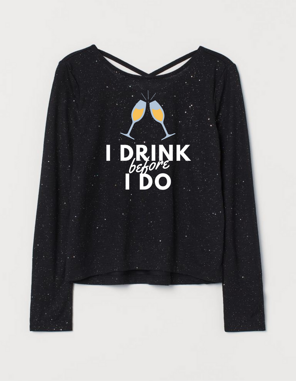 I DO BEFORE I  DRINK T-SHIRT
