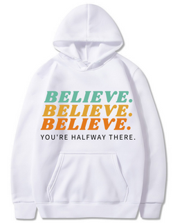 BELIEVE YOU'RE HALFWAY THERE HOODIE (LIMITED EDITION)