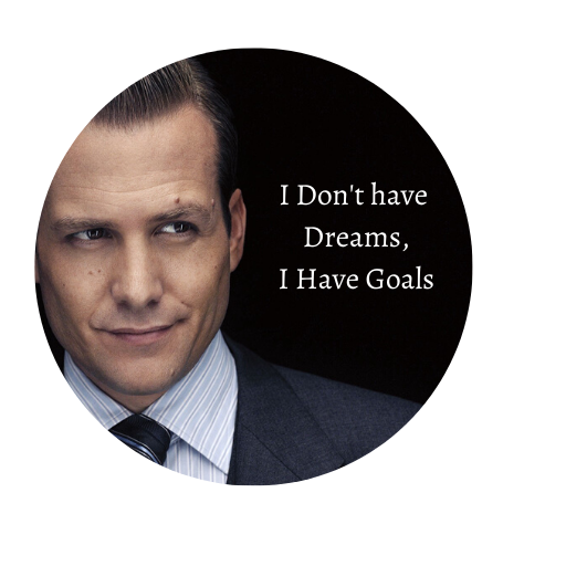 Harvey Specter I dont have Dreams, I have Goals!