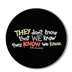 They don't know that we know (FRIENDS)